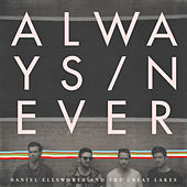 Always/Never by Daniel Ellsworth and the Great Lakes
