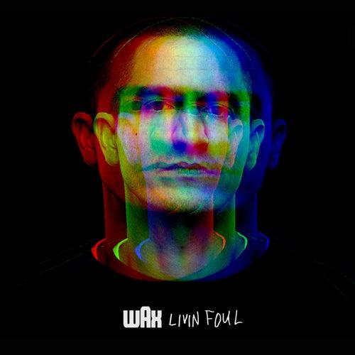 Livin Foul by Wax