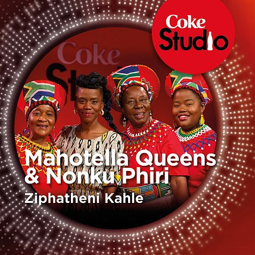 Ziphatheni Kahle (Coke Studio South Africa: Season 1) - Single by Mahotella Queens