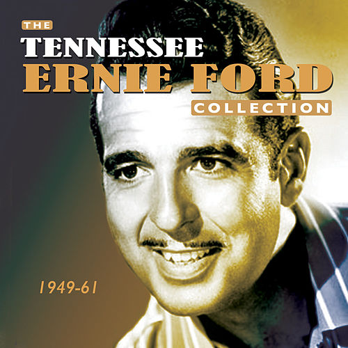The Tennessee Ernie Ford Collection 1949-61 by Tennessee Ernie Ford