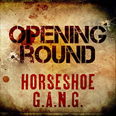 Opening Round by Horseshoe G.A.N.G.