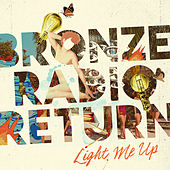 Light Me Up by Bronze Radio Return