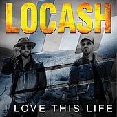 I Love This Life by LoCash