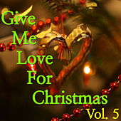 Give Me Love For Christmas, Vol. 5 von Various Artists