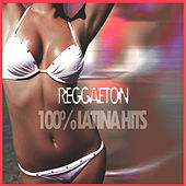 Reggaeton - 100 Por Ciento Latina Hits by Various Artists