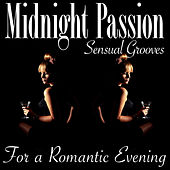 Midnight Passion - Sensual Grooves for a Romantic Evening by Various Artists