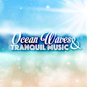 Ocean Waves & Tranquil Music - Deep Relaxation and Meditation Background Songs with Sounds of Nature by Various Artists