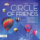 Libby Larsen: Circle of Friends by Various Artists