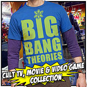 Big Bang Theories: Cult T.V. Movie and Video Game Collection by Various Artists