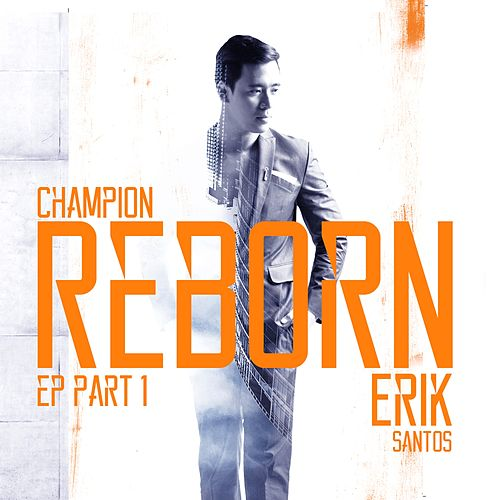Champion Reborn - EP Part 1 by Erik Santos