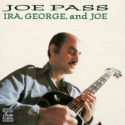 Ira, George, And Joe by Joe Pass