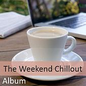 The Weekend Chillout Album by Various Artists