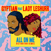 All on Me (feat. Lady Leshurr) [Diztortion Remix] by Gyptian