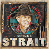 Cold Beer Conversation by George Strait