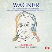 Wagner: Die Meistersinger Von Nürnberg (The Master-Singers of Nuremberg): Overture [Digitally Remastered] by Libor Pesek