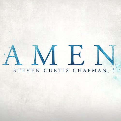 Amen by Steven Curtis Chapman