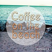Coffee On The Beach, Vol. 2 (Smooth & Sunny Coffee Chill Music) by Various Artists