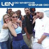 Do Whatcha Wanna Do by Len