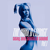 The Naked Lounge, Vol. 1 (Sexy and Sensual Sound) by Various Artists