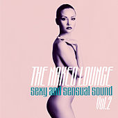 The Naked Lounge, Vol. 2 (Sexy and Sensual Sound) by Various Artists