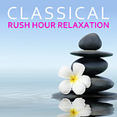 Classical Rush Hour Relaxation by Various Artists