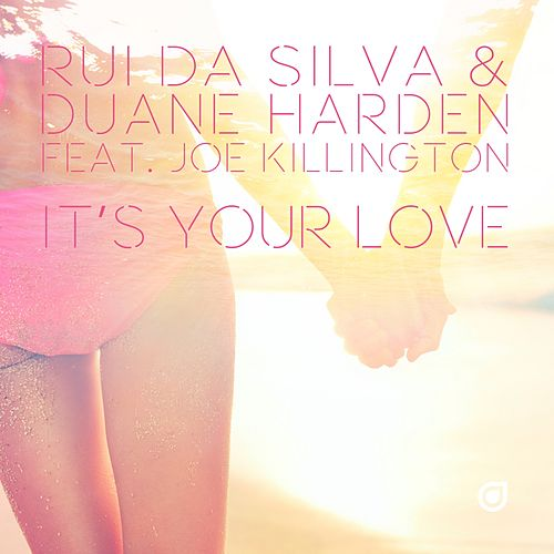 It's Your Love (feat. Joe Killington) by Rui Da Silva