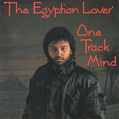 One Track Mind by The Egyptian Lover