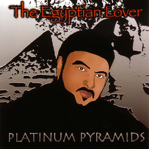 Platinum Pyramids by The Egyptian Lover