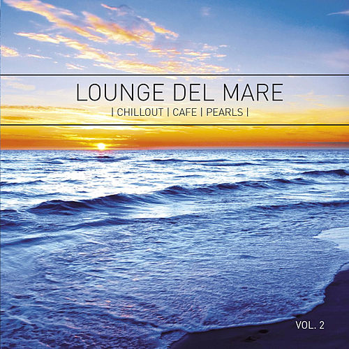 Lounge del Mare 2 - Chillout Cafe Pearls by Various Artists