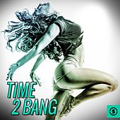 Time 2 Bang by Various Artists