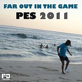 Far Out in the Game (PES 2011) by Various Artists