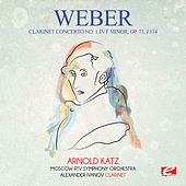 Weber: Clarinet Concerto No. 1 in F Minor, Op. 73, J.114 (Digitally Remastered) by Arnold Katz