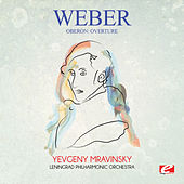 Weber: Oberon: Overture (Digitally Remastered) by Yevgeny Mravinsky
