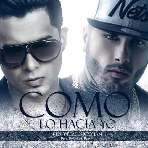 Como Lo Hacia Yo (feat. Nicky Jam) by Ken-Y
