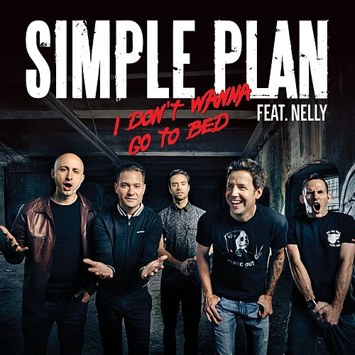 I Don't Want To Go To Bed (feat. Nelly) by Simple Plan