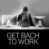 Get Bach to Work – Classical Masterpieces to Increase Concentration and Work Better, Destress and Focus, Office Background Music by Bach Music Collective