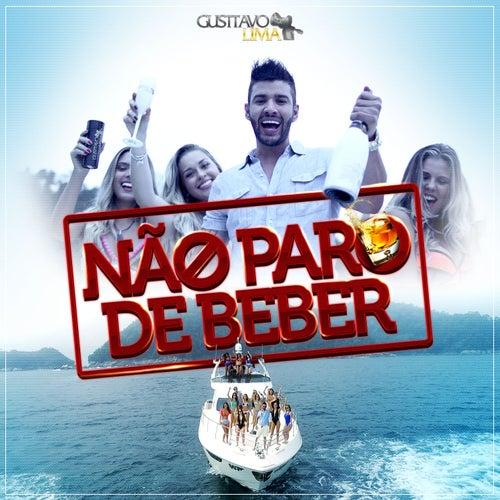 Não Paro de Beber - Single by Gusttavo Lima