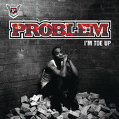 I'm Toe Up by Problem