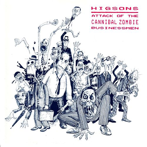 Attack Of The Cannibal Zombie Businessmen by The Higsons