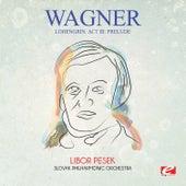 Wagner: Lohengrin: Act Iii: Prelude (Digitally Remastered) by Libor Pesek