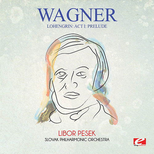 Wagner: Lohengrin: Act I: Prelude (Digitally Remastered) by Libor Pesek