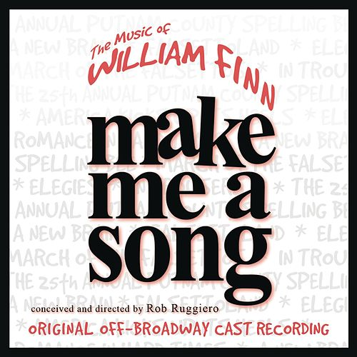 Make Me A Song: The Music Of William Finn (Original Off-Broadway Cast Recording) by William Finn