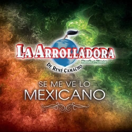 Se Me Ve Lo Mexicano by La Arrolladora Banda El Limon