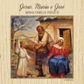 Jesus, Maria e José (Minha Família Vossa É!) by Various Artists