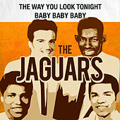 The Way You Look Tonight / Baby Baby Baby by The Jaguars