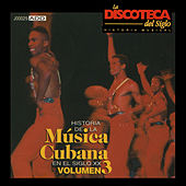 La Discoteca del Siglo - Historia de la Música Cubana en el Siglo Xx, Vol. 3 by Various Artists