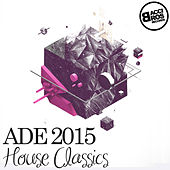ADE 2015 House Classics by Various Artists