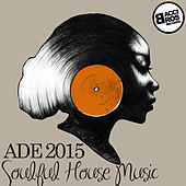 ADE 2015 Soulful House Music by Various Artists