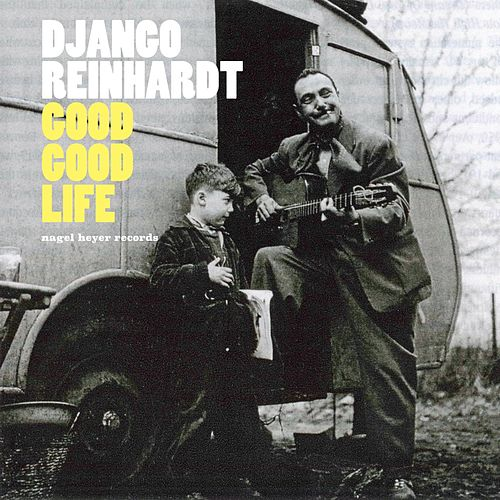 Good, Good Life - Best and Last by Django Reinhardt