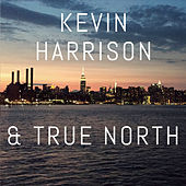 Kevin Harrison & True North by Kevin Harrison